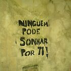 No One Can Dream For You (Lisbon Graffiti in Portuguese) by ChrisCiolli