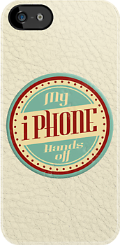 My iPhone, hands off!  -beige by Benjamin Whealing