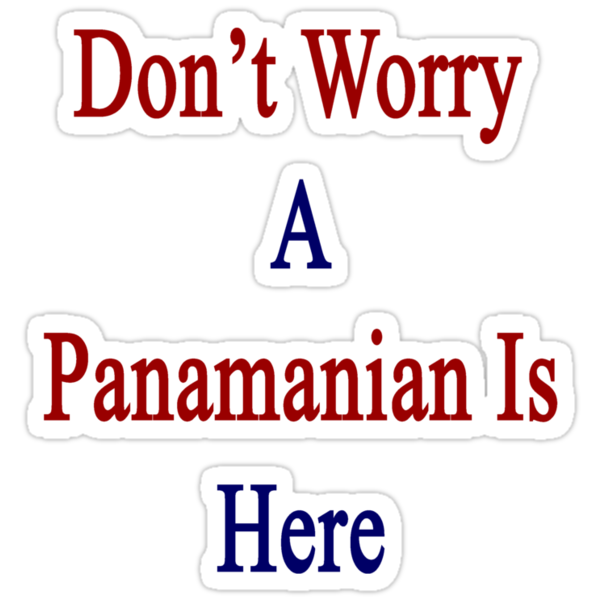 Don&#x27;t Worry A Panamanian Is Here by supernova23