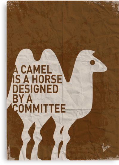 My - A camel is a horse designed by a committee - quote poster  by Chungkong