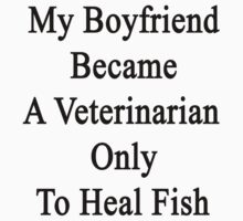 My Boyfriend Became A Veterinarian Only To Heal Fish by supernova23