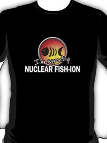 I'm Supporting Nuclear Fish-ion Official Tee T-Shirt