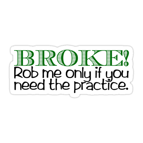 BROKE! Rob me only if you need the practice. by digerati