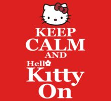 Keep Calm and Hello Kitty On by mrtdoank