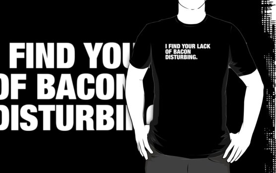 I Find Your Lack of Bacon Disturbing (White Text) by BetterWithBacon