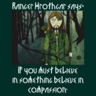 Ranger Hrothgar Says - Believe in Compassion (dark colours) by Toradellin