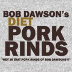 Bob Dawson&#x27;s Diet Pork Rinds by pinballmap13