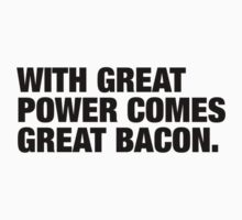 With Great Power Comes Great Bacon (Black Text) by BetterWithBacon