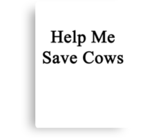 Help Me Save Cows Canvas Print