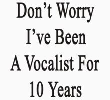 Don't Worry I've Been A Vocalist For 10 Years by supernova23