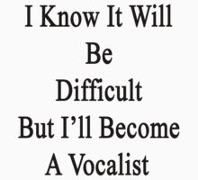 I Know It Will Be Difficult But I'll Become A Vocalist  by supernova23