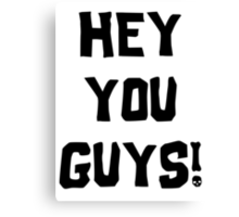 Hey You Guys Canvas Print