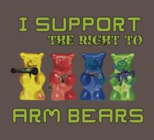 I Support the Right to Arm Bears, Gummy Bears by DILLIGAF
