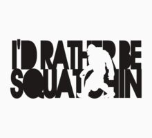 I'd rather be squatchin by avdesigns