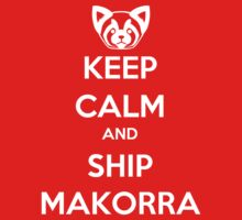 Keep Calm and Ship Makorra! by SpazzyFanGirl