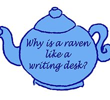 why is a raven like a writing desk? the teapot by aastrid
