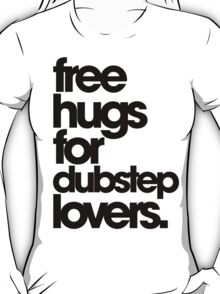 Free Hugs For Dubstep Lovers. T-Shirt