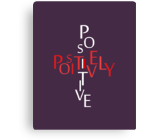 Positively Positive Canvas Print