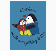 Mothers Make Everything Better  by ValeriesGallery