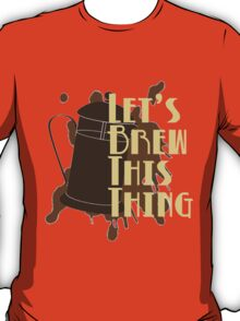 Let's Brew This Thing T-Shirt
