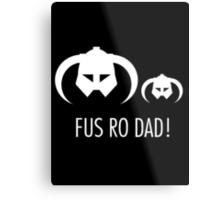 FUS RO DAD! Metal Print