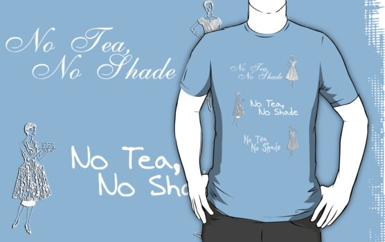 No tea no shade  by Ali Choudhry
