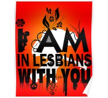 I am in lesbians with you! Poster
