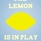 The Lemon is in Play by soapyburps