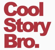 Cool Story Bro. by albertot