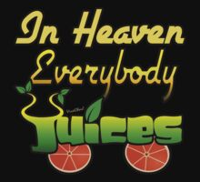 In Heaven Everybody Juices by ChasSinklier