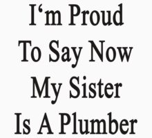 I'm Proud To Say Now My Sister Is A Plumber by supernova23