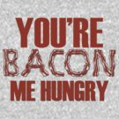 You're Bacon Me Hungry by pinballmap13