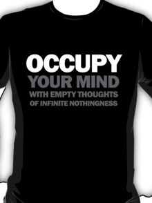 occupy your mind with empty thoughts of infinite nothingness (black) T-Shirt