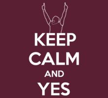 Keep Calm and Yes by mallett