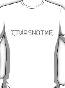 It was not me T-Shirt
