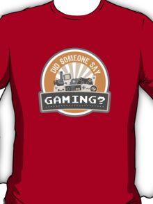 Did SOMEONE Say GAMING? T-Shirt