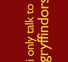 i only talk to gryffindors! by loveaj