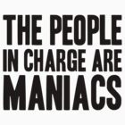 The People in Charge are Maniacs -Black by Aaran Bosansko