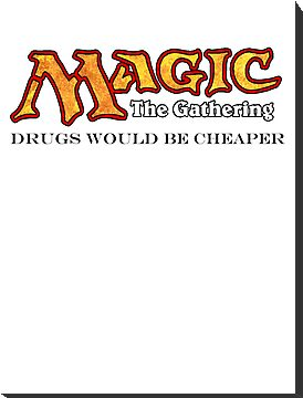 Magic: the gathering - Drugs would be cheaper by Geekstuff