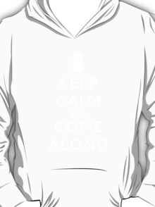 Keep Calm and Come Along T-Shirt