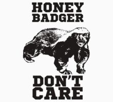 Honey Badger Don't care tshirt by eZonkey