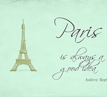 Paris Is Always A Good Idea by Nicola  Pearson