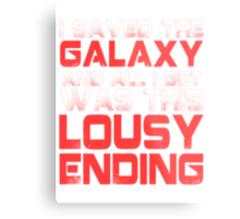 ALL I GOT WAS THIS LOUSY ENDING - Mass Effect ending rage shirt Metal Print