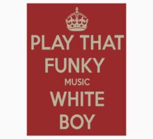 PLAY THAT FUNKY MUSIC WHITE BOY by mercurydust