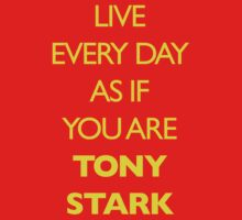 Live Every Day Like You Are Tony Stark by GrlizzyBear