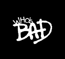 """Who's Bad"" White on Black Design by TalkThatTalk"
