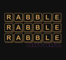 RABBLE RABBLE RABBLE by DannyClapp