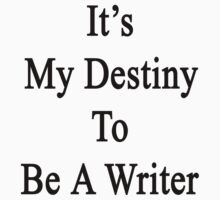 It's My Destiny To Be A Writer by supernova23