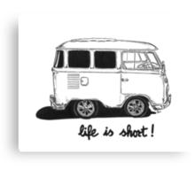 Life is Short... Canvas Print