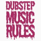 Dubstep Music Rules by DropBass
